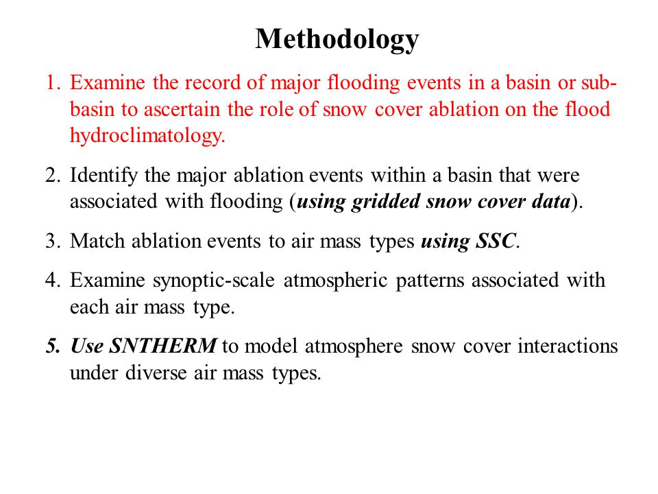 Methodology 1.Examine the record of major flooding events in a basin or sub- basin to ascertain the role of snow cover ablation on the flood hydroclimatology.