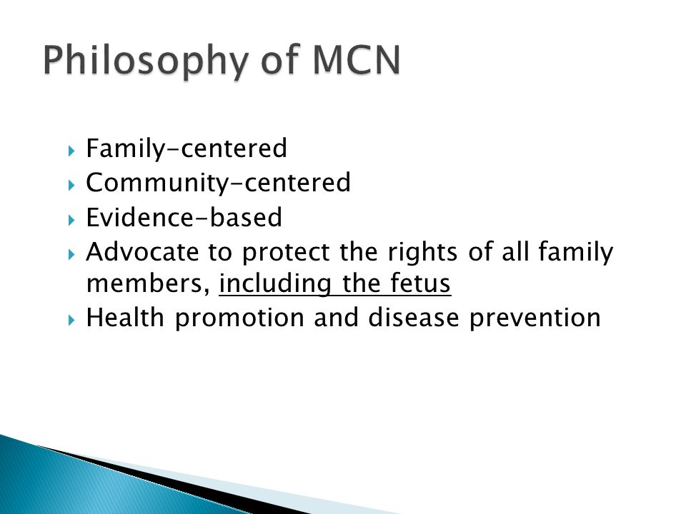 Family-centered  Community-centered  Evidence-based  Advocate to protect the rights of all family members, including the fetus  Health promotion and disease prevention