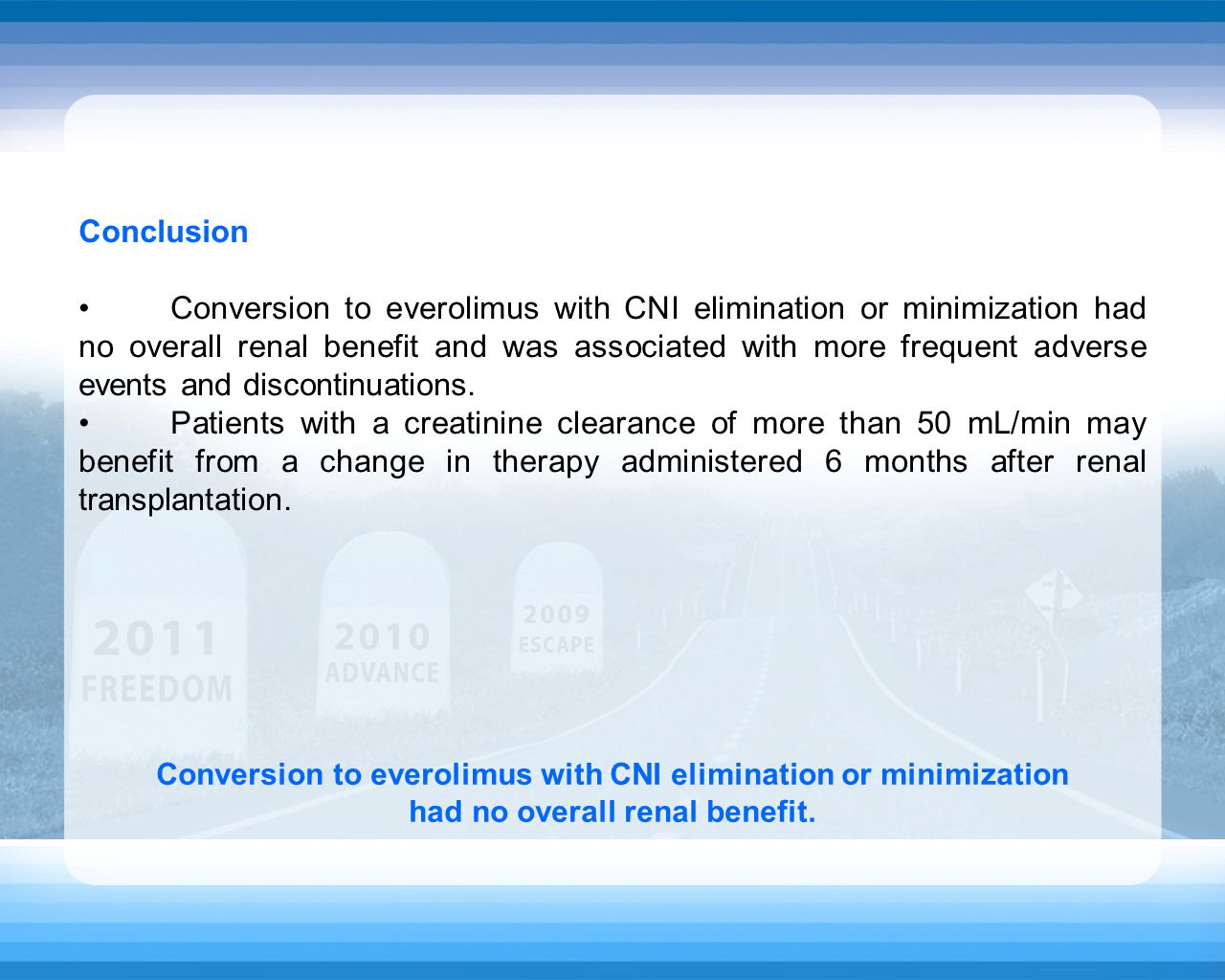 Conclusion Conversion to everolimus with CNI elimination or minimization had no overall renal benefit and was associated with more frequent adverse events and discontinuations.