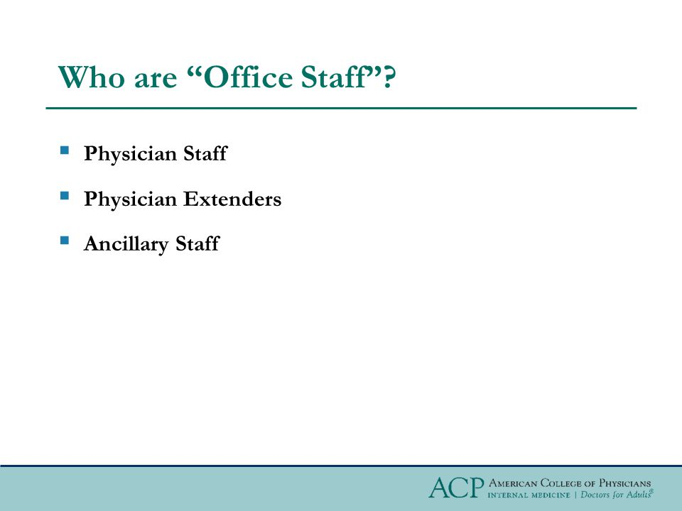 Who are Office Staff  Physician Staff  Physician Extenders  Ancillary Staff