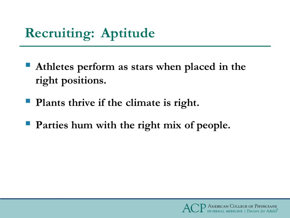 Recruiting: Aptitude  Athletes perform as stars when placed in the right positions.