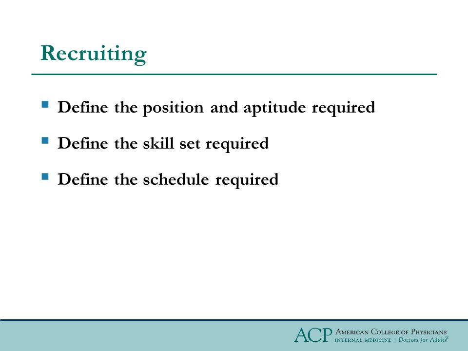 Recruiting  Define the position and aptitude required  Define the skill set required  Define the schedule required