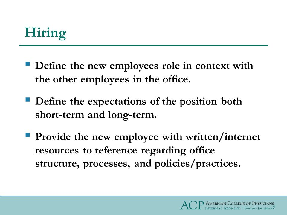 Hiring  Define the new employees role in context with the other employees in the office.