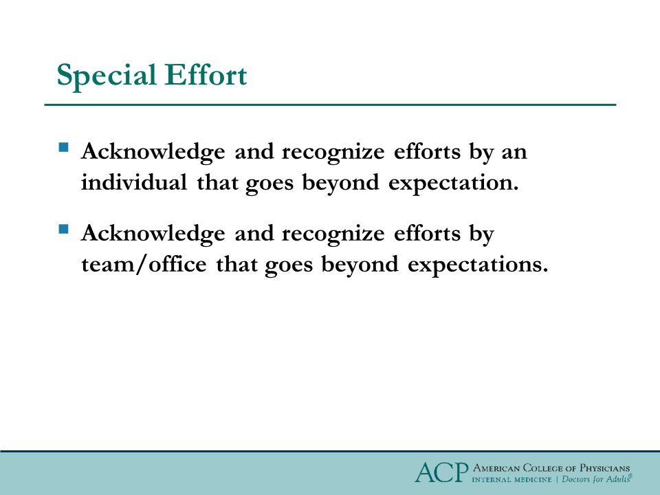 Special Effort  Acknowledge and recognize efforts by an individual that goes beyond expectation.