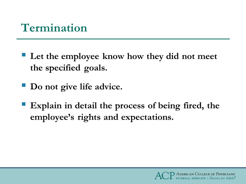 Termination  Let the employee know how they did not meet the specified goals.