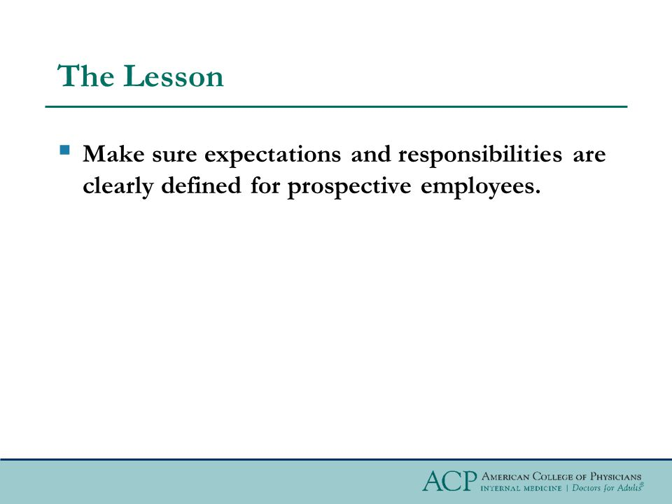 The Lesson  Make sure expectations and responsibilities are clearly defined for prospective employees.