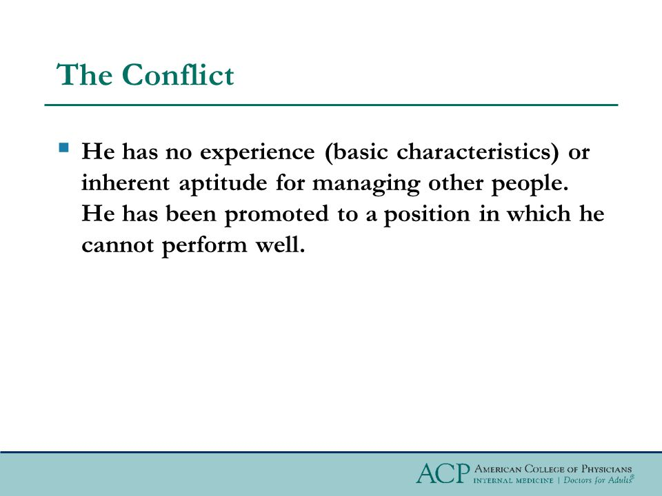 The Conflict  He has no experience (basic characteristics) or inherent aptitude for managing other people.