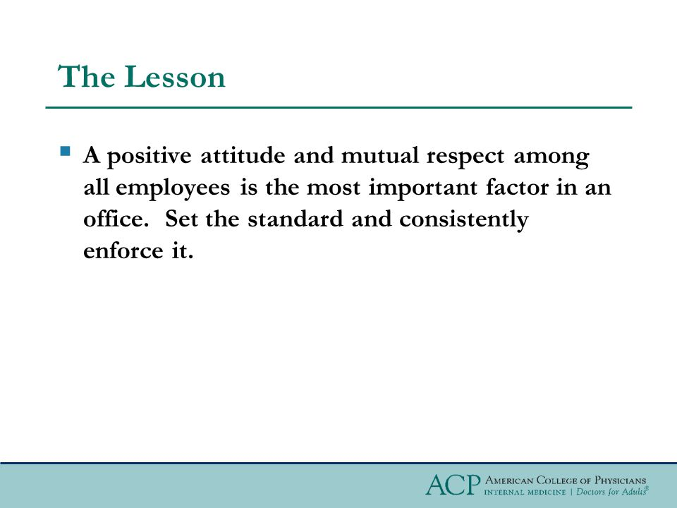 The Lesson  A positive attitude and mutual respect among all employees is the most important factor in an office.