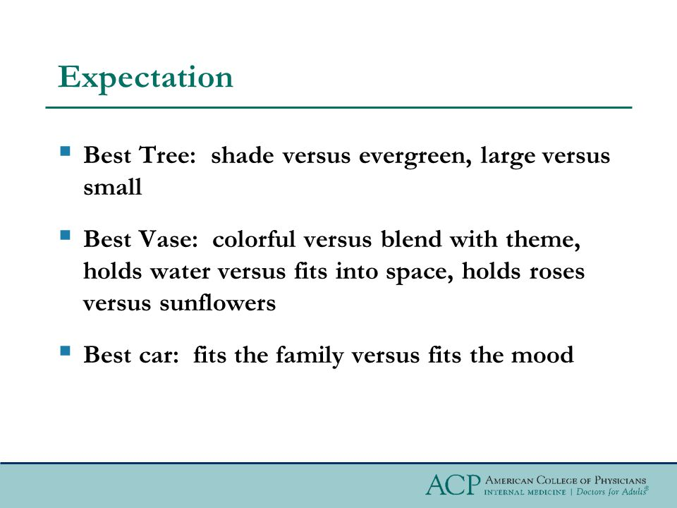 Expectation  Best Tree: shade versus evergreen, large versus small  Best Vase: colorful versus blend with theme, holds water versus fits into space, holds roses versus sunflowers  Best car: fits the family versus fits the mood