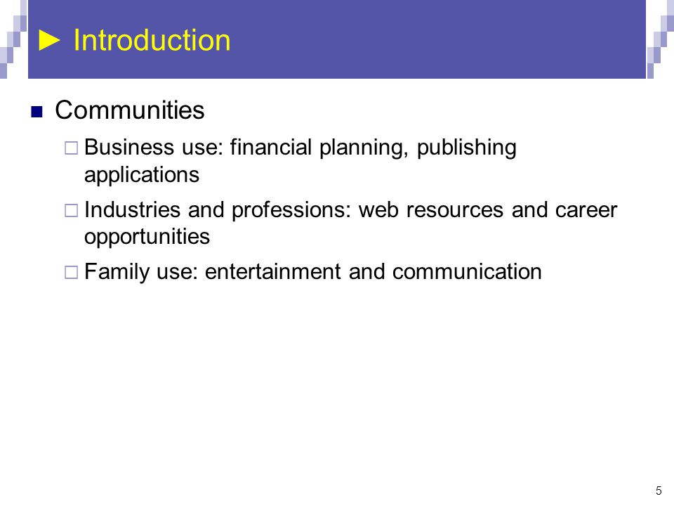 5 ► Introduction Communities  Business use: financial planning, publishing applications  Industries and professions: web resources and career opport