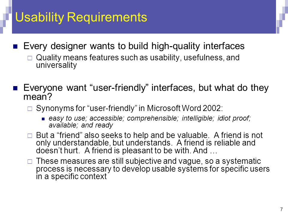 7 Usability Requirements Every designer wants to build high-quality interfaces  Quality means features such as usability, usefulness, and universalit