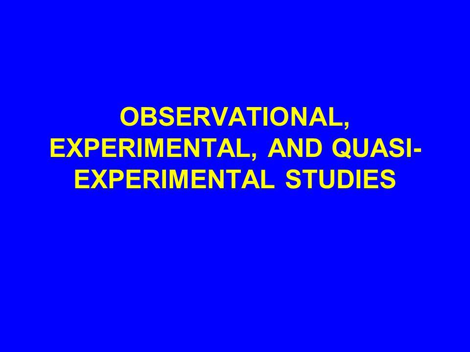 OBSERVATIONAL, EXPERIMENTAL, AND QUASI- EXPERIMENTAL STUDIES