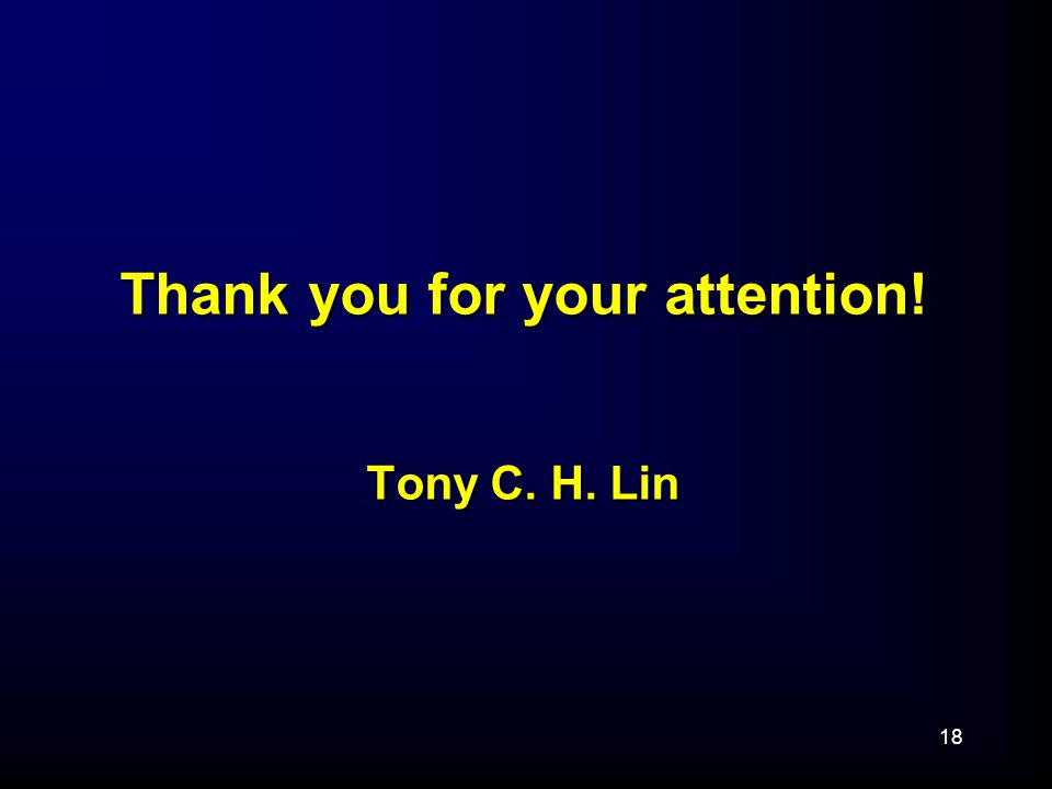 18 Thank you for your attention! Tony C. H. Lin