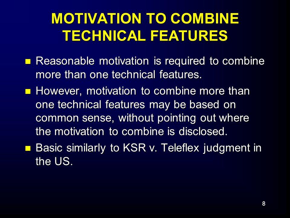 8 MOTIVATION TO COMBINE TECHNICAL FEATURES Reasonable motivation is required to combine more than one technical features. Reasonable motivation is req