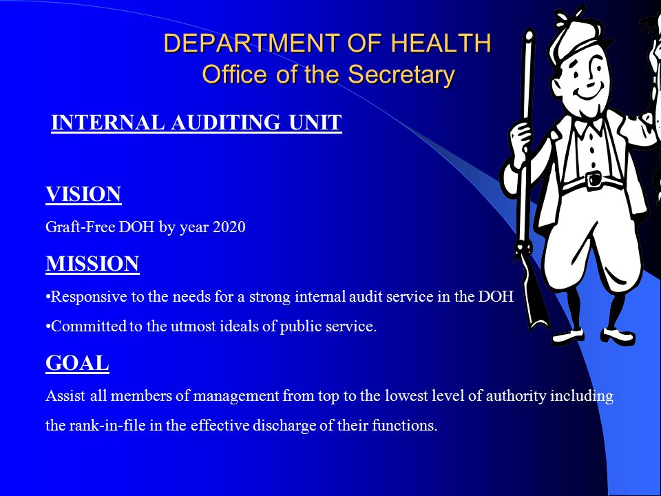 DEPARTMENT OF HEALTH Office of the Secretary INTERNAL AUDITING UNIT VISION Graft-Free DOH by year 2020 MISSION Responsive to the needs for a strong in