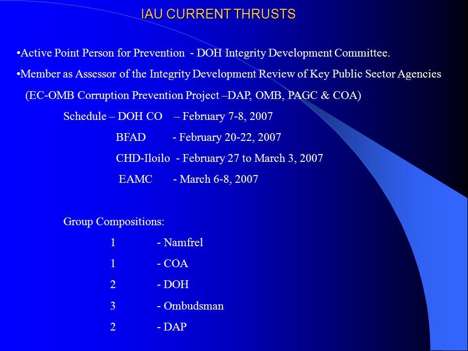 IAU CURRENT THRUSTS Active Point Person for Prevention - DOH Integrity Development Committee. Member as Assessor of the Integrity Development Review o