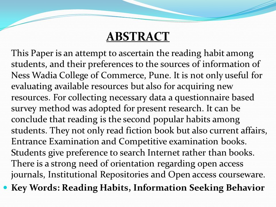 This Paper is an attempt to ascertain the reading habit among students, and their preferences to the sources of information of Ness Wadia College of Commerce, Pune.