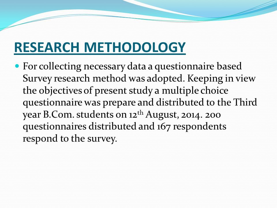 RESEARCH METHODOLOGY For collecting necessary data a questionnaire based Survey research method was adopted.