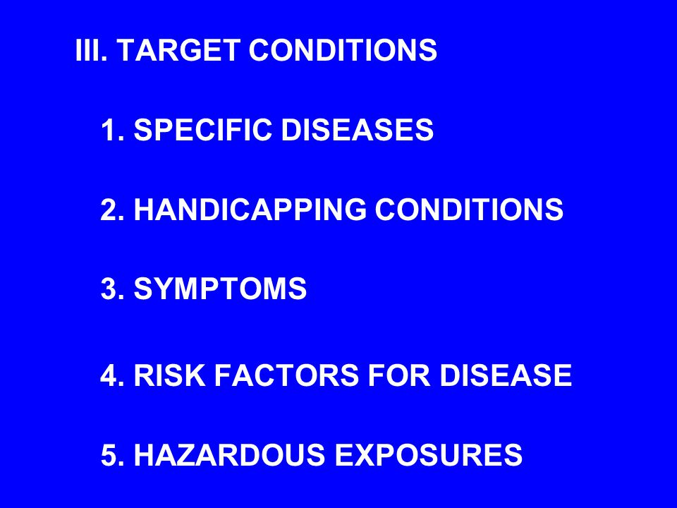 III. TARGET CONDITIONS 1. SPECIFIC DISEASES 2. HANDICAPPING CONDITIONS 3.