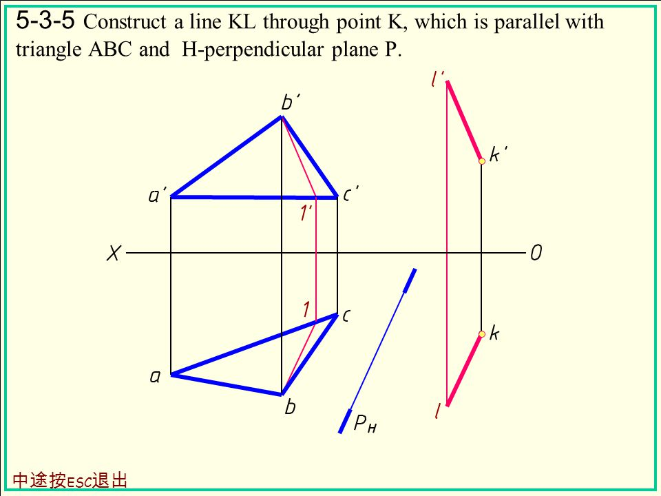 5-3-5 Construct a line KL through point K, which is parallel with triangle ABC and H-perpendicular plane P.