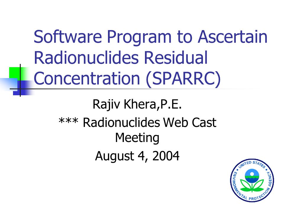 Software Program to Ascertain Radionuclides Residual Concentration (SPARRC) Rajiv Khera,P.E.