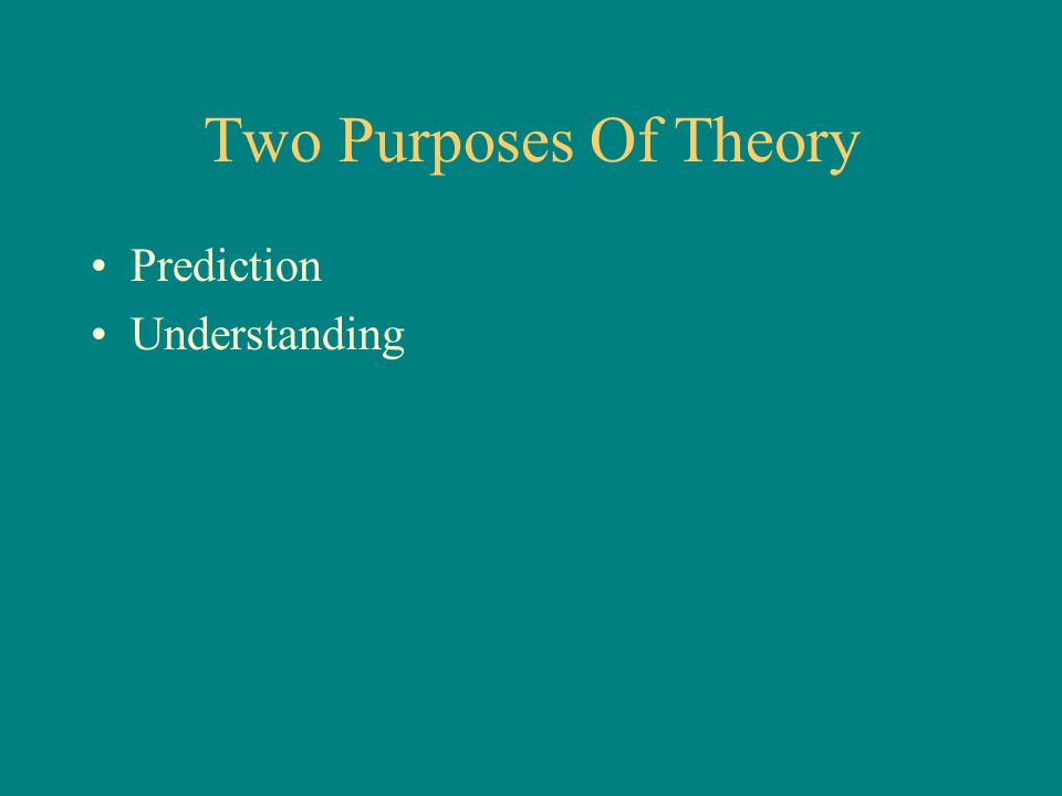 Two Purposes Of Theory Prediction Understanding