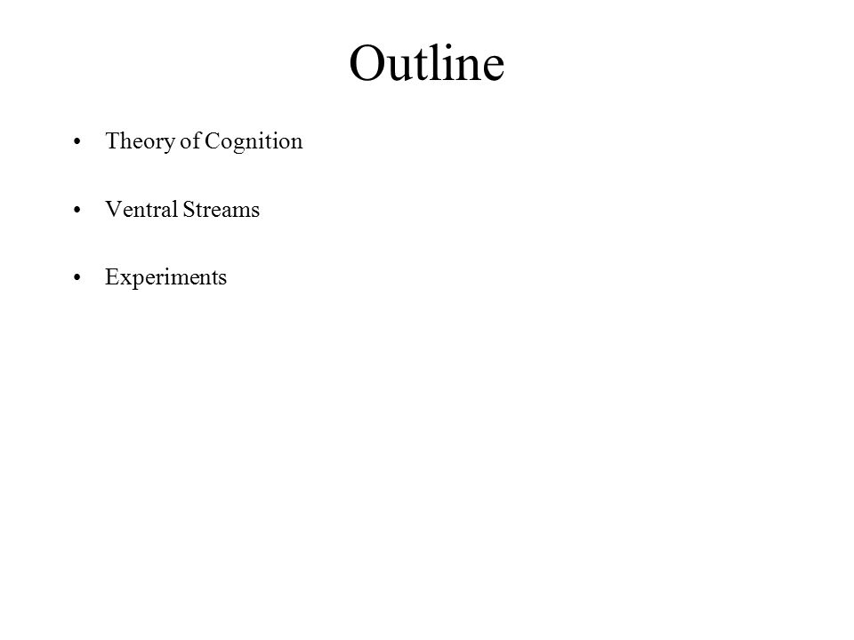 Outline Theory of Cognition Ventral Streams Experiments
