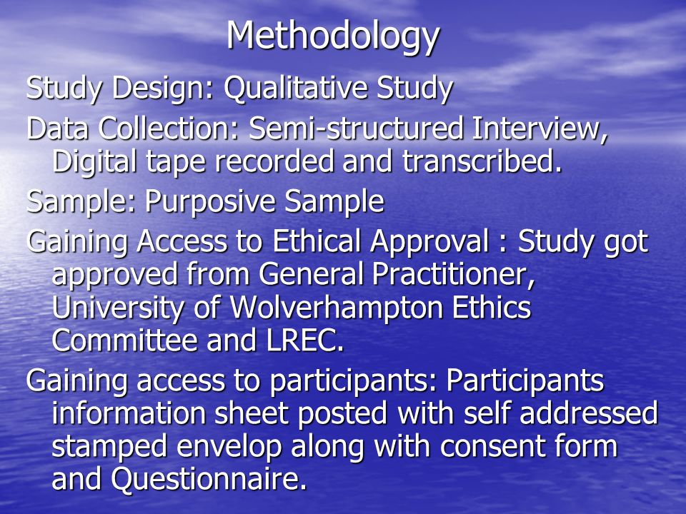 Methodology Study Design: Qualitative Study Data Collection: Semi-structured Interview, Digital tape recorded and transcribed.