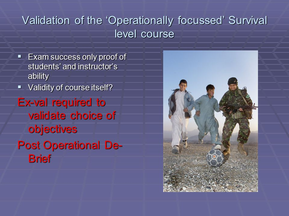 Validation of the 'Operationally focussed' Survival level course  Exam success only proof of students' and instructor's ability  Validity of course itself.