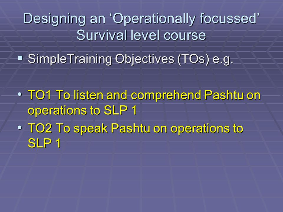 Designing an 'Operationally focussed' Survival level course  SimpleTraining Objectives (TOs) e.g.