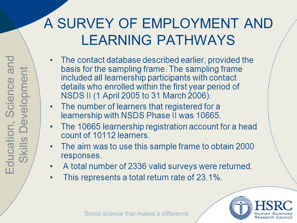 A SURVEY OF EMPLOYMENT AND LEARNING PATHWAYS The contact database described earlier, provided the basis for the sampling frame.