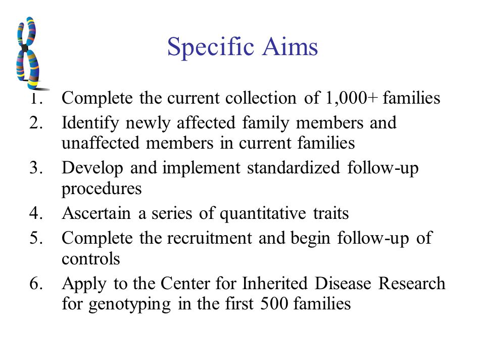 Specific Aims 1.Complete the current collection of 1,000+ families 2.Identify newly affected family members and unaffected members in current families 3.Develop and implement standardized follow-up procedures 4.Ascertain a series of quantitative traits 5.Complete the recruitment and begin follow-up of controls 6.Apply to the Center for Inherited Disease Research for genotyping in the first 500 families