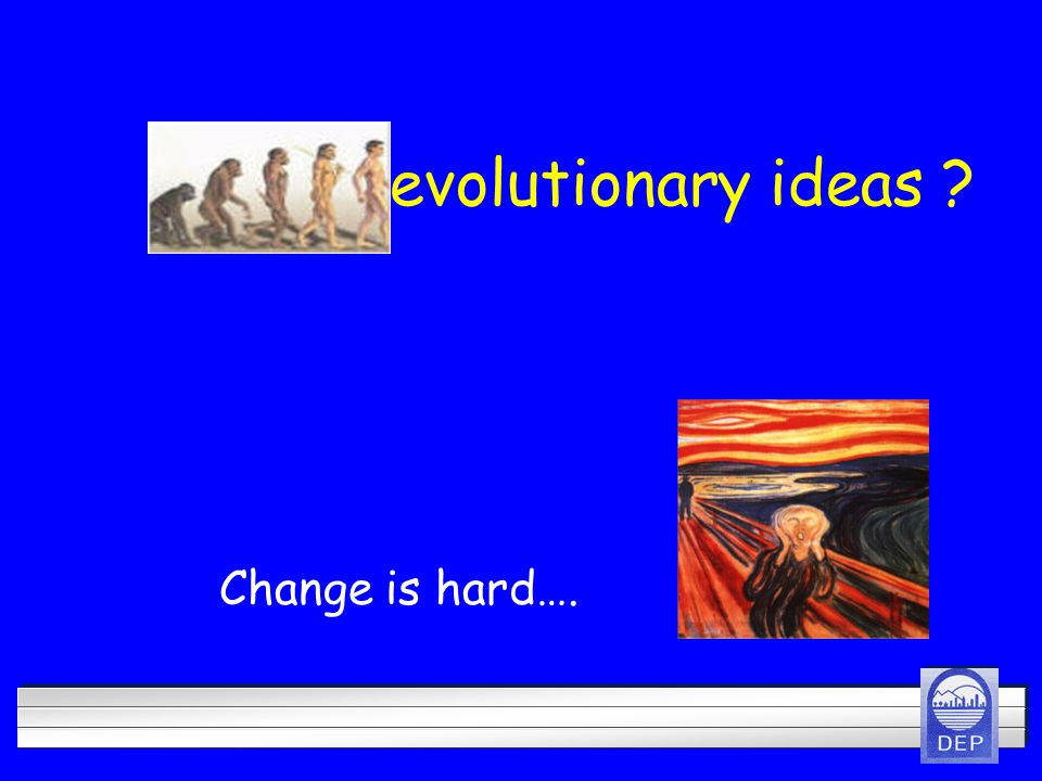 Revolutionary ideas Change is hard….