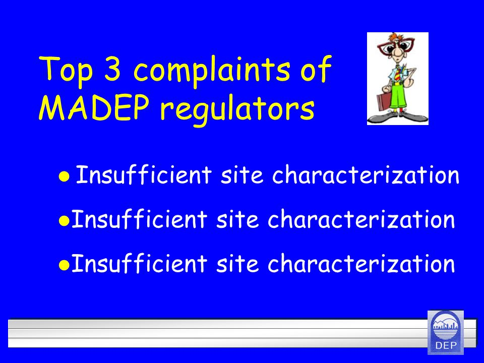 Top 3 complaints of MADEP regulators l Insufficient site characterization