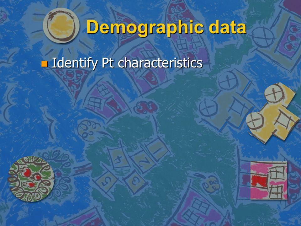 Demographic data n Identify Pt characteristics