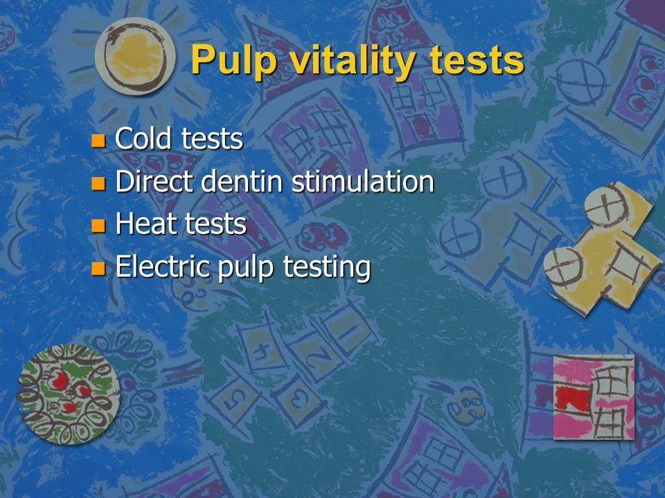 Pulp vitality tests n Cold tests n Direct dentin stimulation n Heat tests n Electric pulp testing