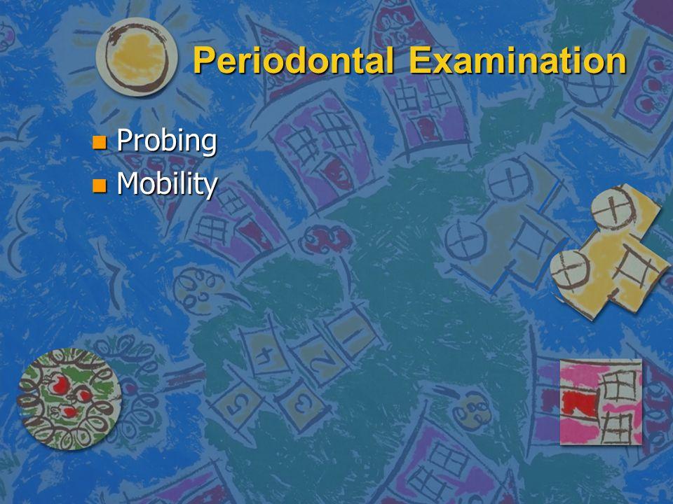 Periodontal Examination n Probing n Mobility