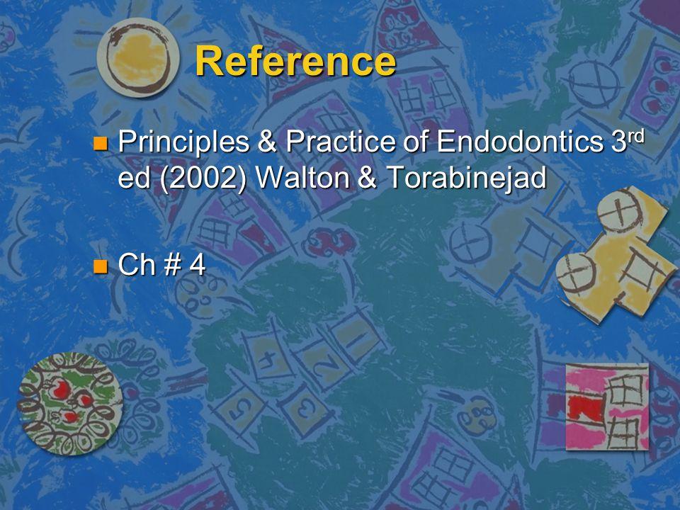 Reference n Principles & Practice of Endodontics 3 rd ed (2002) Walton & Torabinejad n Ch # 4