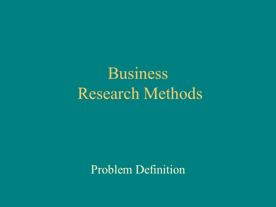 Business Research Methods Problem Definition