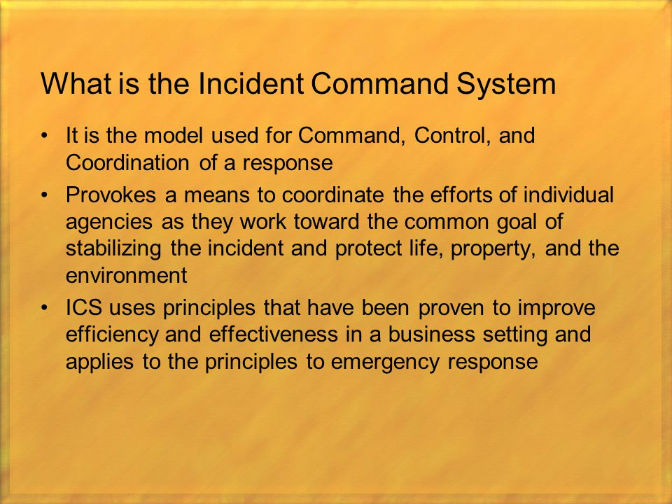 What is the Incident Command System It is the model used for Command, Control, and Coordination of a response Provokes a means to coordinate the effor