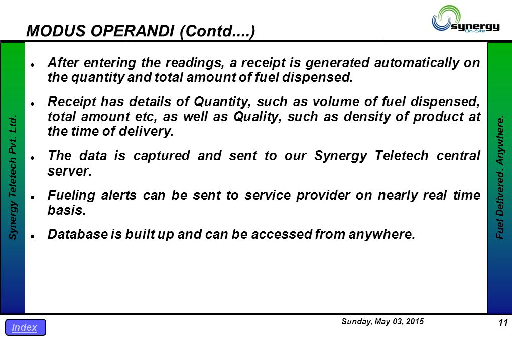 Synergy Teletech Pvt. Ltd. Fuel Delivered. Anywhere. Sunday, May 03, 2015 11 MODUS OPERANDI (Contd....) After entering the readings, a receipt is gene