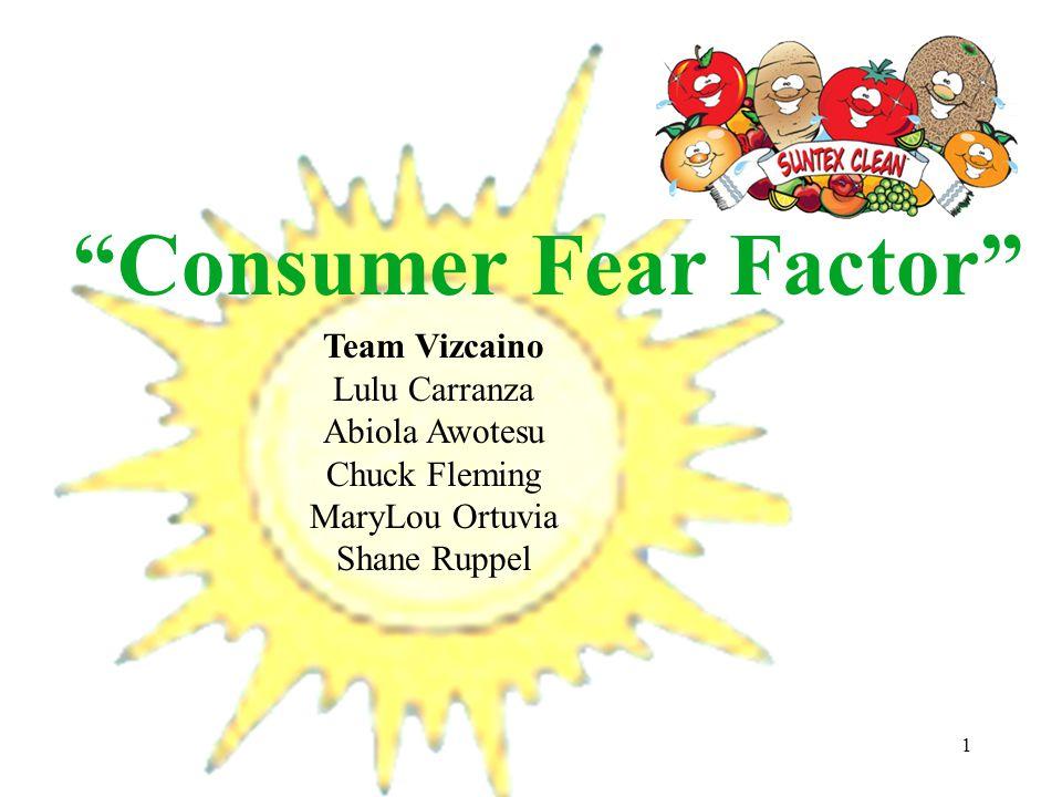 1 Consumer Fear Factor Team Vizcaino Lulu Carranza Abiola Awotesu Chuck Fleming MaryLou Ortuvia Shane Ruppel