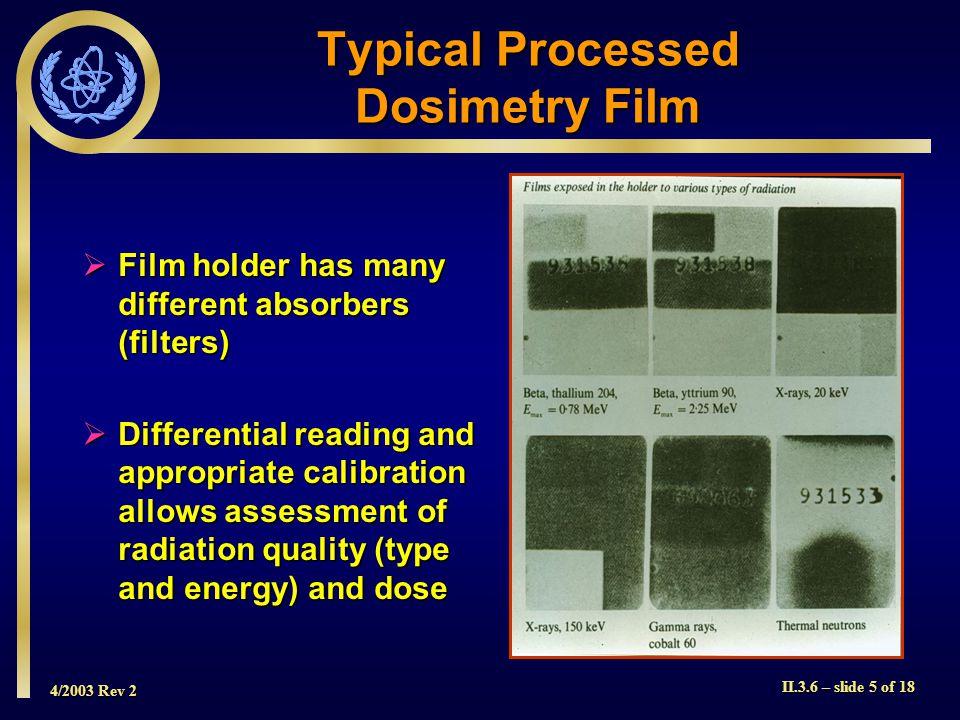 4/2003 Rev 2 II.3.6 – slide 16 of 18 DOSIMETER FILM Black = exposed White = not exposed How was this film badge exposed.