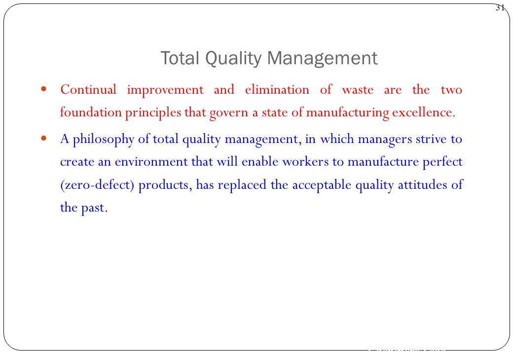 Ghanendra Fago 31 Total Quality Management Continual improvement and elimination of waste are the two foundation principles that govern a state of man