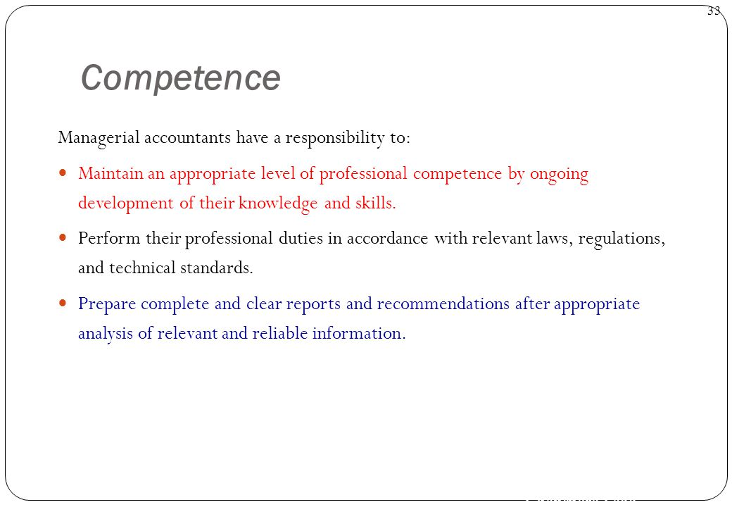Ghanendra Fago 33 Competence Managerial accountants have a responsibility to: Maintain an appropriate level of professional competence by ongoing deve