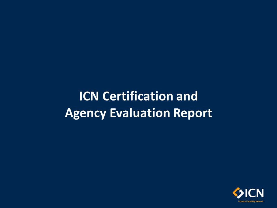 ICN Certification and Agency Evaluation Report