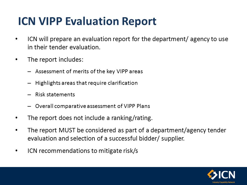 ICN VIPP Evaluation Report ICN will prepare an evaluation report for the department/ agency to use in their tender evaluation.