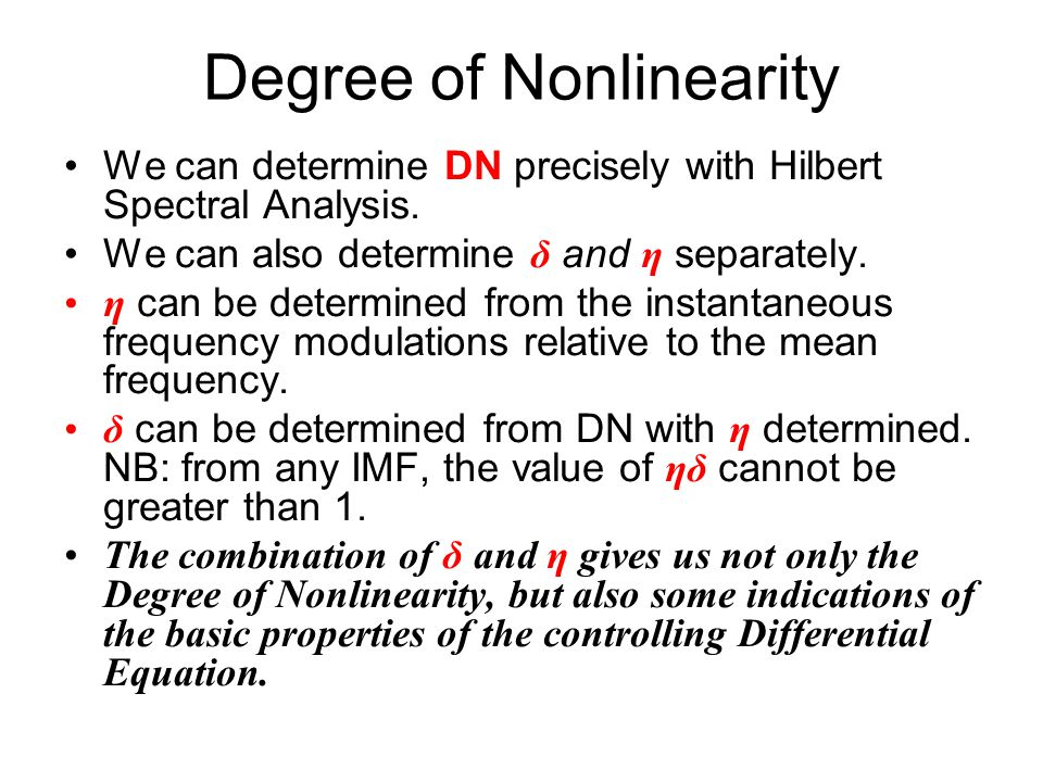 Degree of Nonlinearity We can determine DN precisely with Hilbert Spectral Analysis.