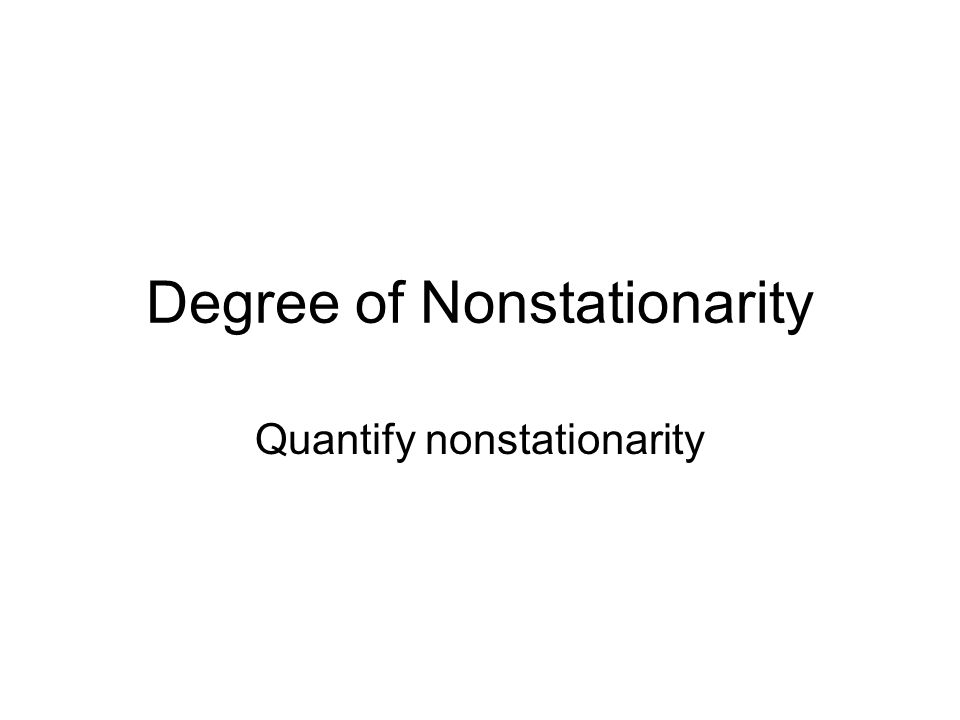 Degree of Nonstationarity Quantify nonstationarity