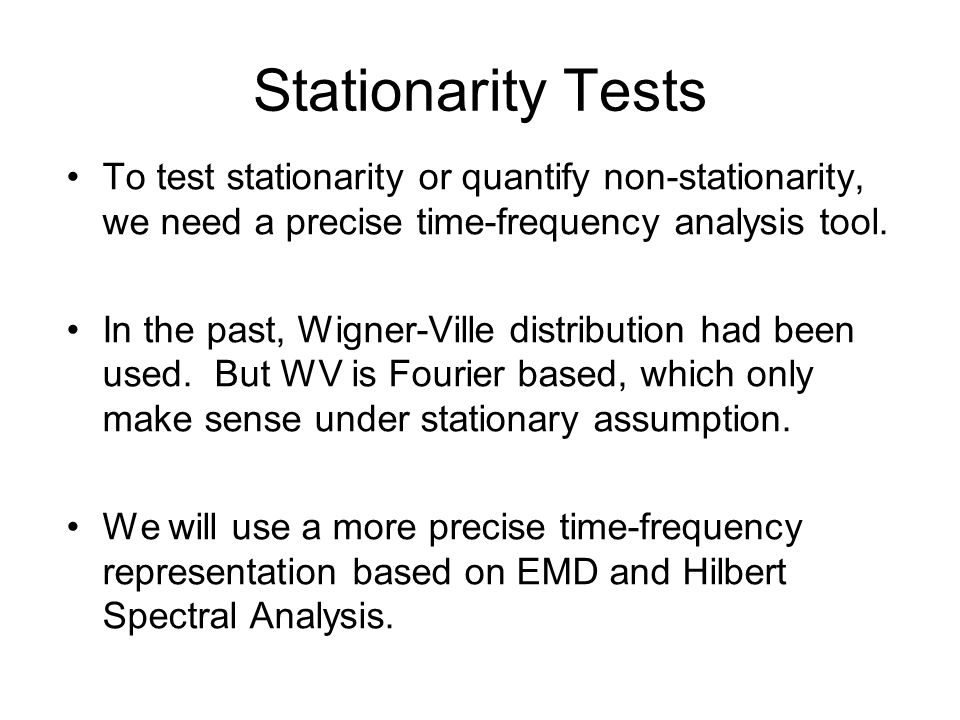 Stationarity Tests To test stationarity or quantify non-stationarity, we need a precise time-frequency analysis tool.